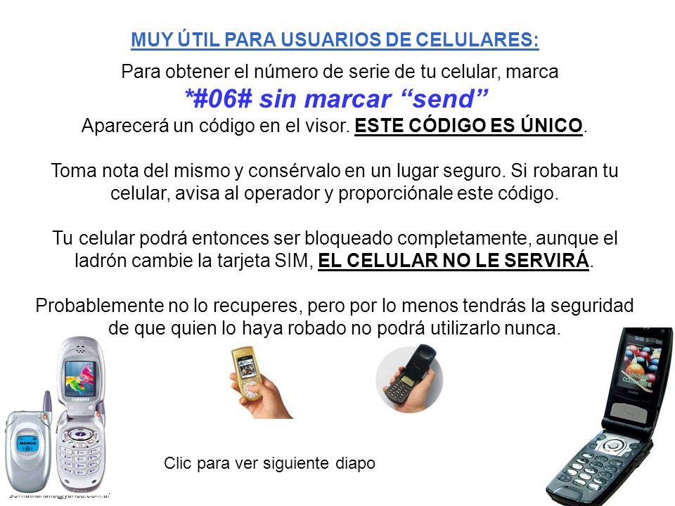 sonialilianafio@yahoo.com.ar MUY ÚTIL PARA USUARIOS DE CELULARES: Para obtener el número de serie de tu celular, marca *#06# sin marcar send Aparecerá un código en el visor.