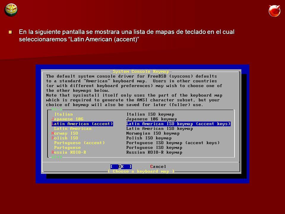 En la siguiente pantalla se mostrara una lista de mapas de teclado en el cual seleccionaremos Latin American (accent) En la siguiente pantalla se mostrara una lista de mapas de teclado en el cual seleccionaremos Latin American (accent)