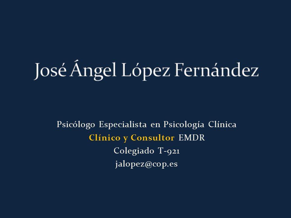 Psicólogo Especialista en Psicología Clínica Clínico y Consultor EMDR Colegiado T-921 jalopez@cop.es