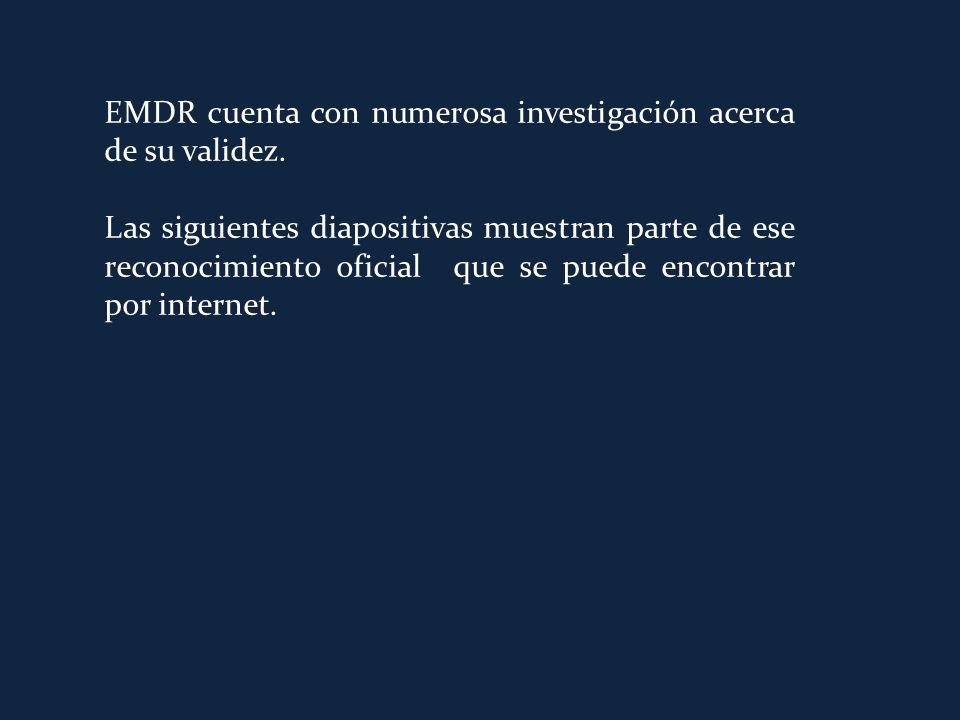 EMDR cuenta con numerosa investigación acerca de su validez. Las siguientes diapositivas muestran parte de ese reconocimiento oficial que se puede enc