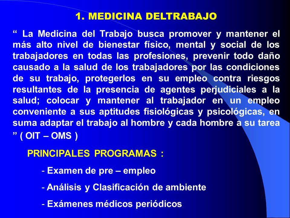 1. MEDICINA DELTRABAJO La Medicina del Trabajo busca promover y mantener el más alto nivel de bienestar físico, mental y social de los trabajadores en