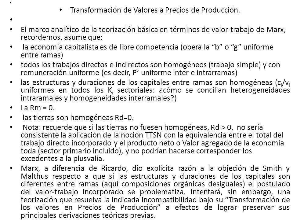 Transformación de Valores a Precios de Producción. El marco analítico de la teorización básica en términos de valor-trabajo de Marx, recordemos, asume