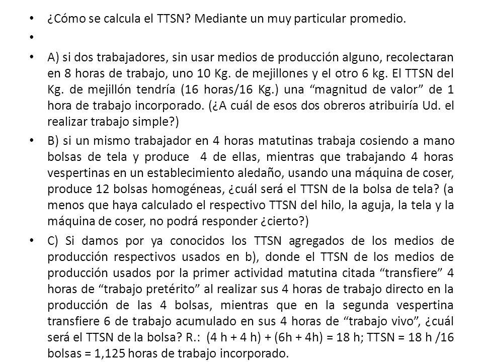¿Cómo se calcula el TTSN? Mediante un muy particular promedio. A) si dos trabajadores, sin usar medios de producción alguno, recolectaran en 8 horas d