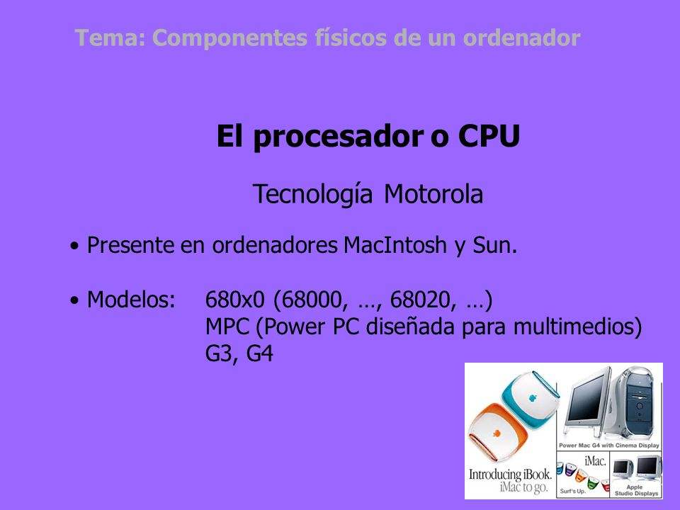 Presente en ordenadores IBM y compatibles. Modelos:8086 (año 1981), …286, 386, 486 Pentium, Pentium Pro, …, Pentium IV El procesador o CPU Tecnología