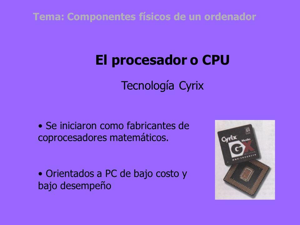 Similar a INTEL. Modelos:5x86 K5 K6 K7 o Athlon El procesador o CPU Tecnología AMD Todos equivalentes a modelos Pentium Tema: Componentes físicos de u