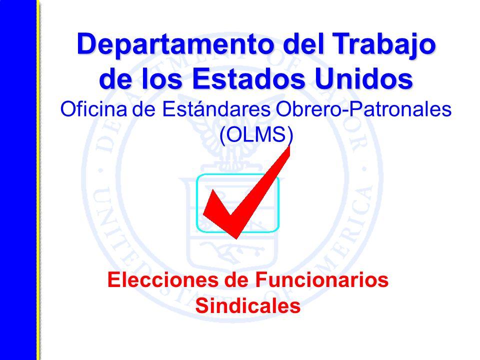 Departamento del Trabajo de los Estados Unidos Departamento del Trabajo de los Estados Unidos Oficina de Estándares Obrero-Patronales (OLMS) Elecciones de Funcionarios Sindicales