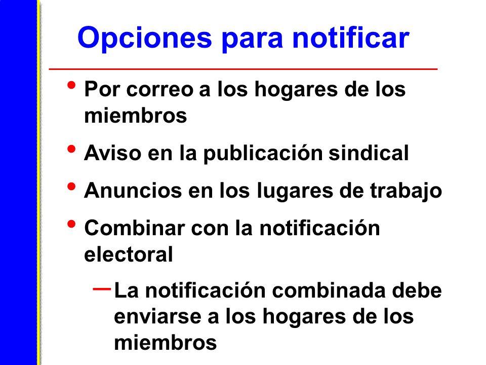 Opciones para notificar Por correo a los hogares de los miembros Aviso en la publicación sindical Anuncios en los lugares de trabajo Combinar con la notificación electoral – La notificación combinada debe enviarse a los hogares de los miembros