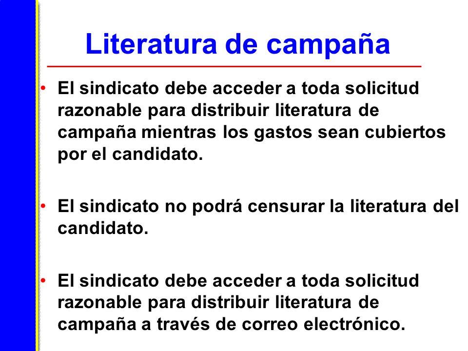 Literatura de campaña El sindicato debe acceder a toda solicitud razonable para distribuir literatura de campaña mientras los gastos sean cubiertos por el candidato.