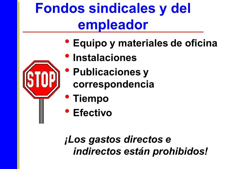 Fondos sindicales y del empleador Equipo y materiales de oficina Instalaciones Publicaciones y correspondencia Tiempo Efectivo ¡Los gastos directos e indirectos están prohibidos!