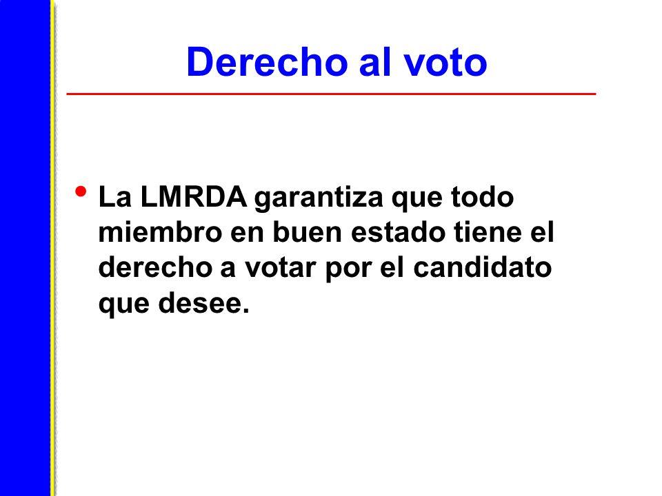 Derecho al voto La LMRDA garantiza que todo miembro en buen estado tiene el derecho a votar por el candidato que desee.