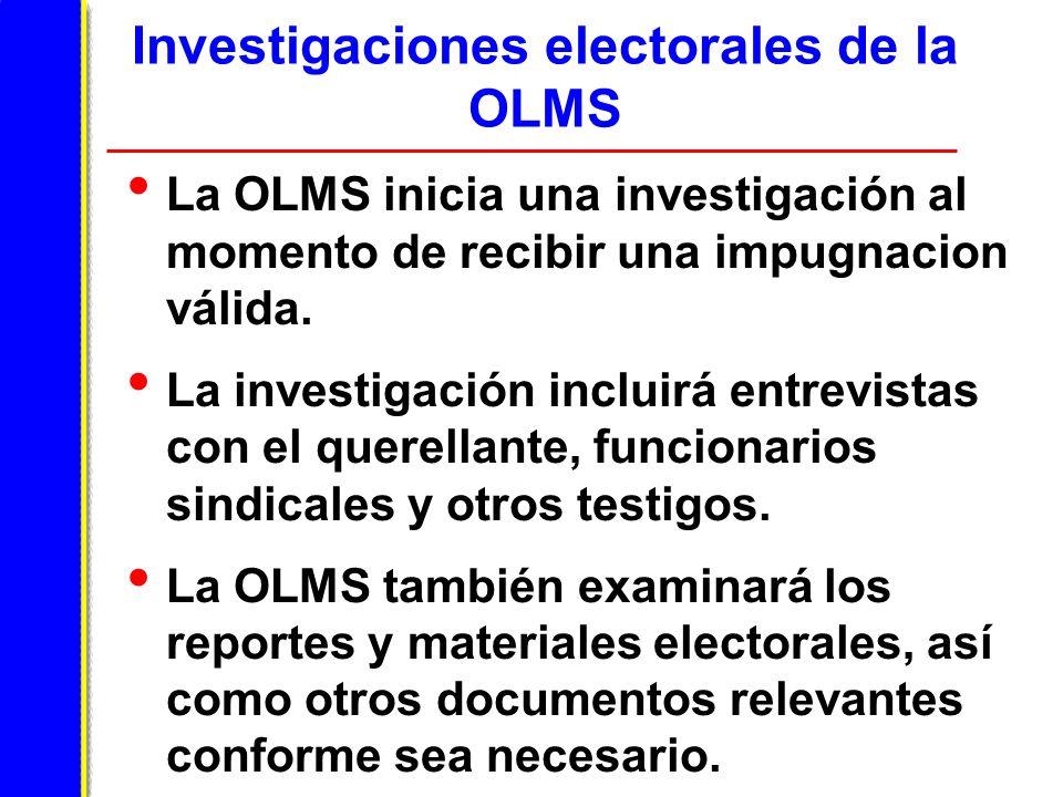 Investigaciones electorales de la OLMS La OLMS inicia una investigación al momento de recibir una impugnacion válida.