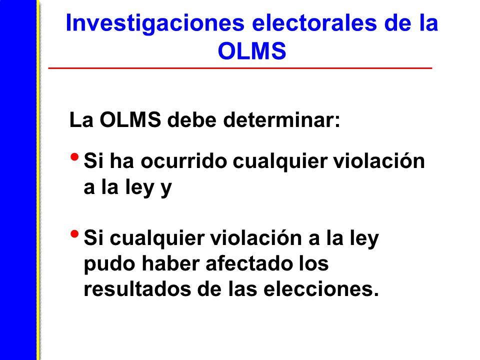 Investigaciones electorales de la OLMS La OLMS debe determinar: Si ha ocurrido cualquier violación a la ley y Si cualquier violación a la ley pudo haber afectado los resultados de las elecciones.