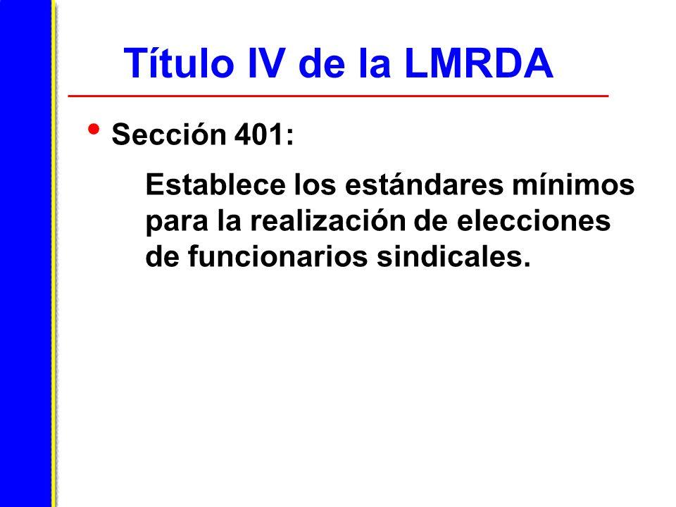 Título IV de la LMRDA Sección 401: Establece los estándares mínimos para la realización de elecciones de funcionarios sindicales.