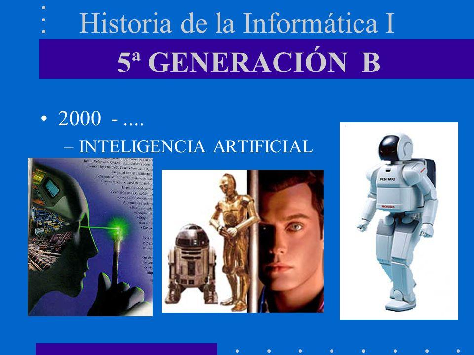 Historia de la Informática I 2000 -.... –INTELIGENCIA ARTIFICIAL 5ª GENERACIÓN B