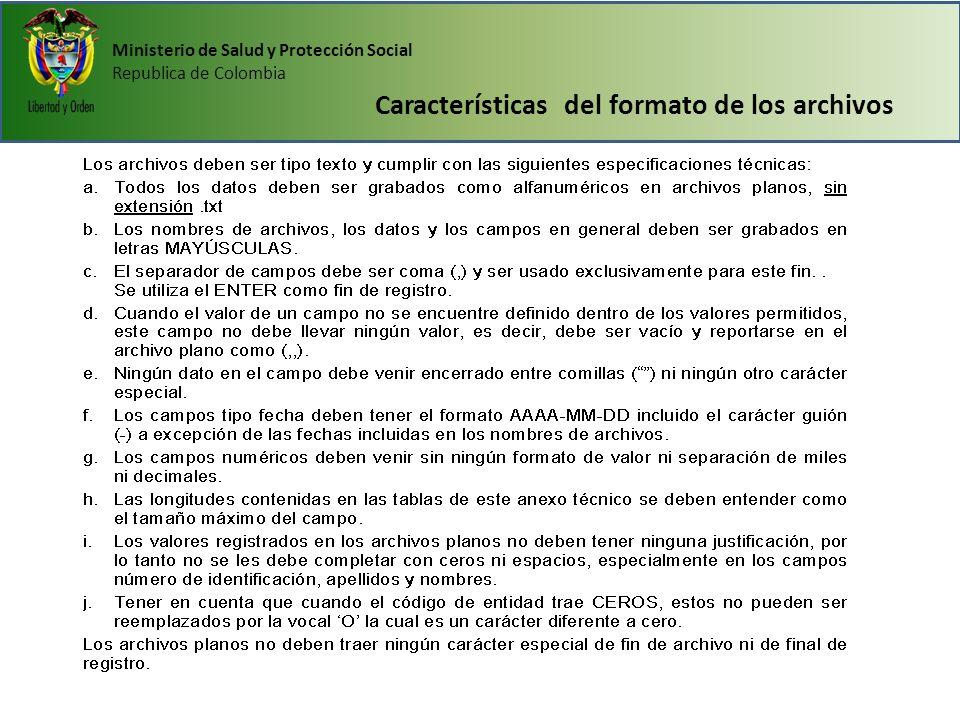 Ministerio de Salud y Protección Social Republica de Colombia Características del formato de los archivos
