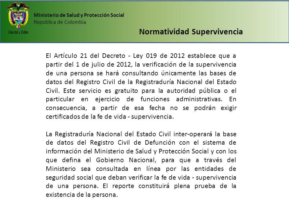 Ministerio de Salud y Protección Social Republica de Colombia Normatividad Supervivencia El Artículo 21 del Decreto - Ley 019 de 2012 establece que a