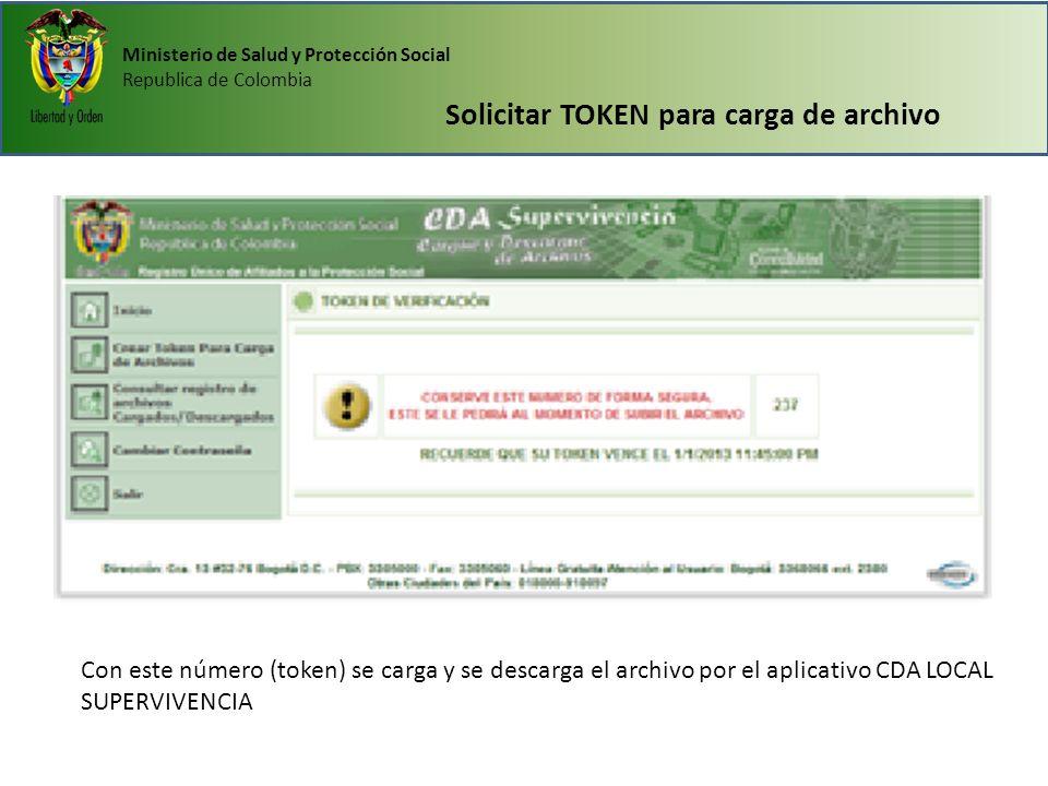 Ministerio de Salud y Protección Social Republica de Colombia Solicitar TOKEN para carga de archivo Con este número (token) se carga y se descarga el