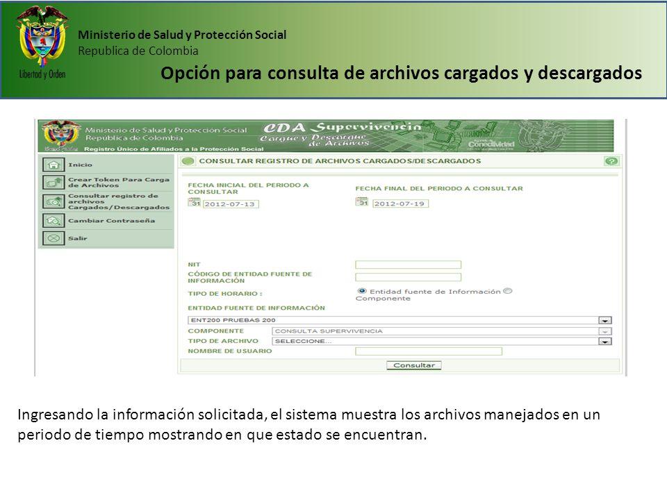 Ministerio de Salud y Protección Social Republica de Colombia Opción para consulta de archivos cargados y descargados Ingresando la información solici