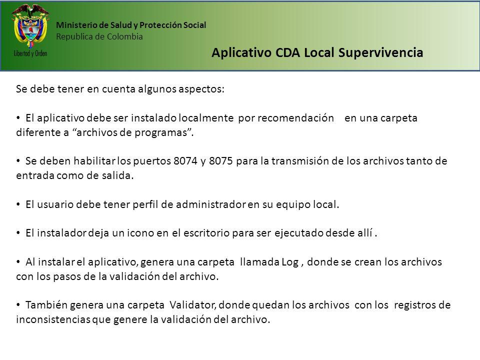 Ministerio de Salud y Protección Social Republica de Colombia Aplicativo CDA Local Supervivencia Se debe tener en cuenta algunos aspectos: El aplicati