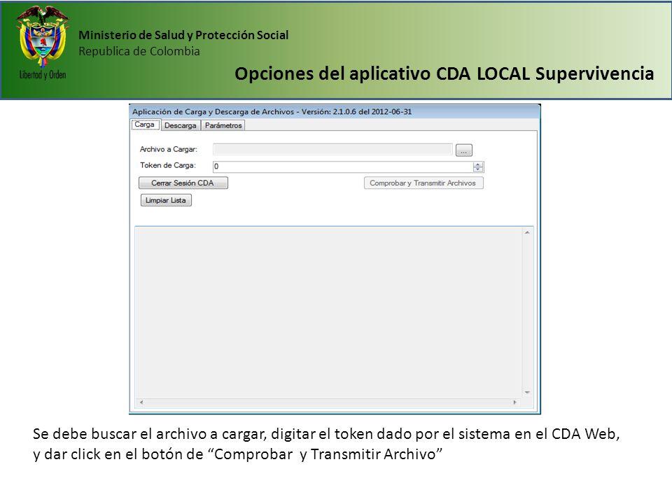 Ministerio de Salud y Protección Social Republica de Colombia Opciones del aplicativo CDA LOCAL Supervivencia Se debe buscar el archivo a cargar, digi