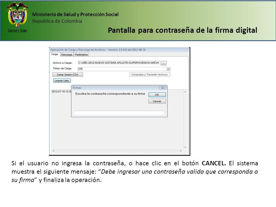 Ministerio de Salud y Protección Social Republica de Colombia Pantalla para contraseña de la firma digital Si el usuario no ingresa la contraseña, o h