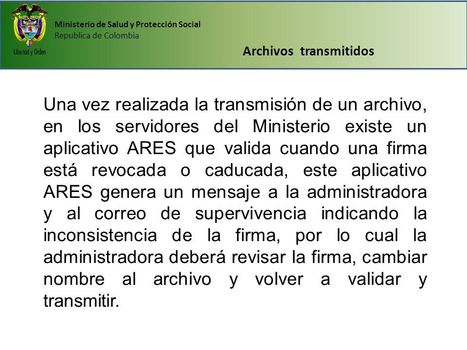 Ministerio de Salud y Protección Social Republica de Colombia Archivos transmitidos Una vez realizada la transmisión de un archivo, en los servidores