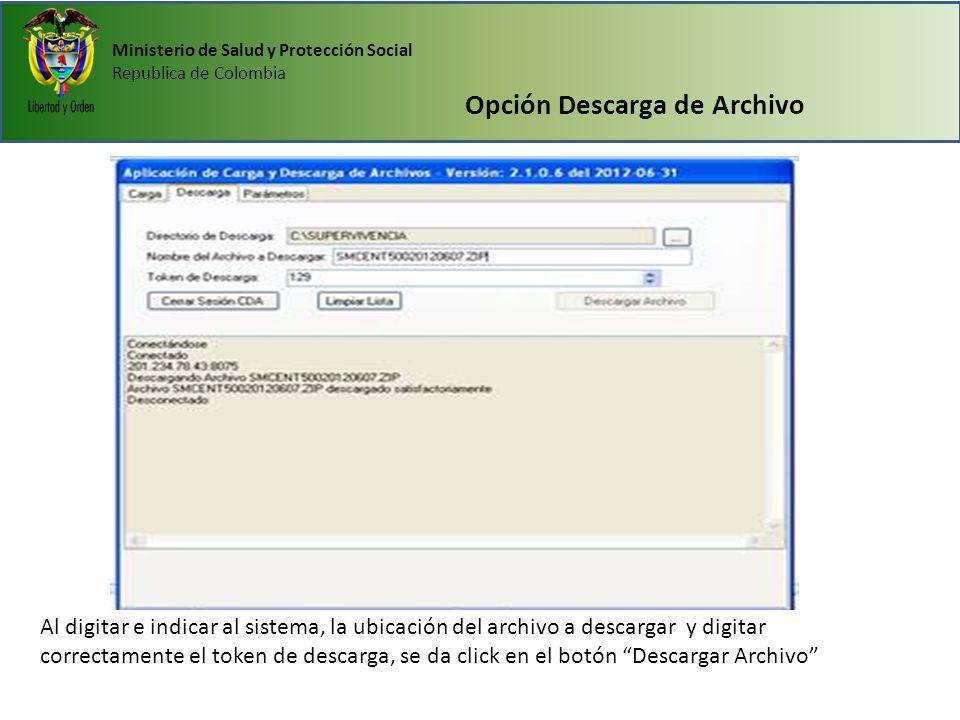 Ministerio de Salud y Protección Social Republica de Colombia Opción Descarga de Archivo Al digitar e indicar al sistema, la ubicación del archivo a d