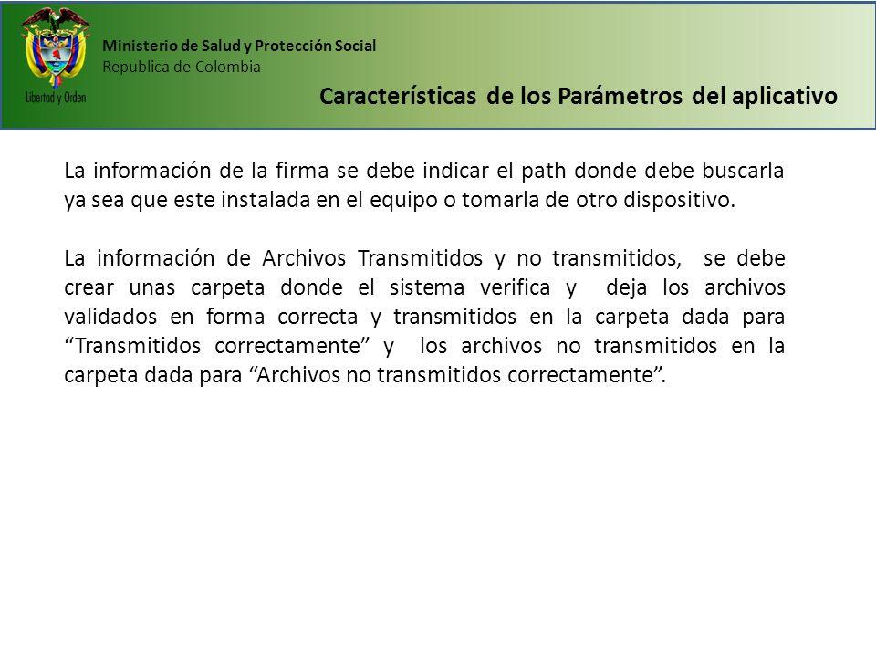 Ministerio de Salud y Protección Social Republica de Colombia Características de los Parámetros del aplicativo La información de la firma se debe indi