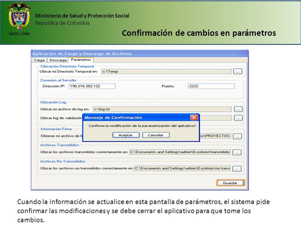 Ministerio de Salud y Protección Social Republica de Colombia Confirmación de cambios en parámetros Cuando la información se actualice en esta pantall