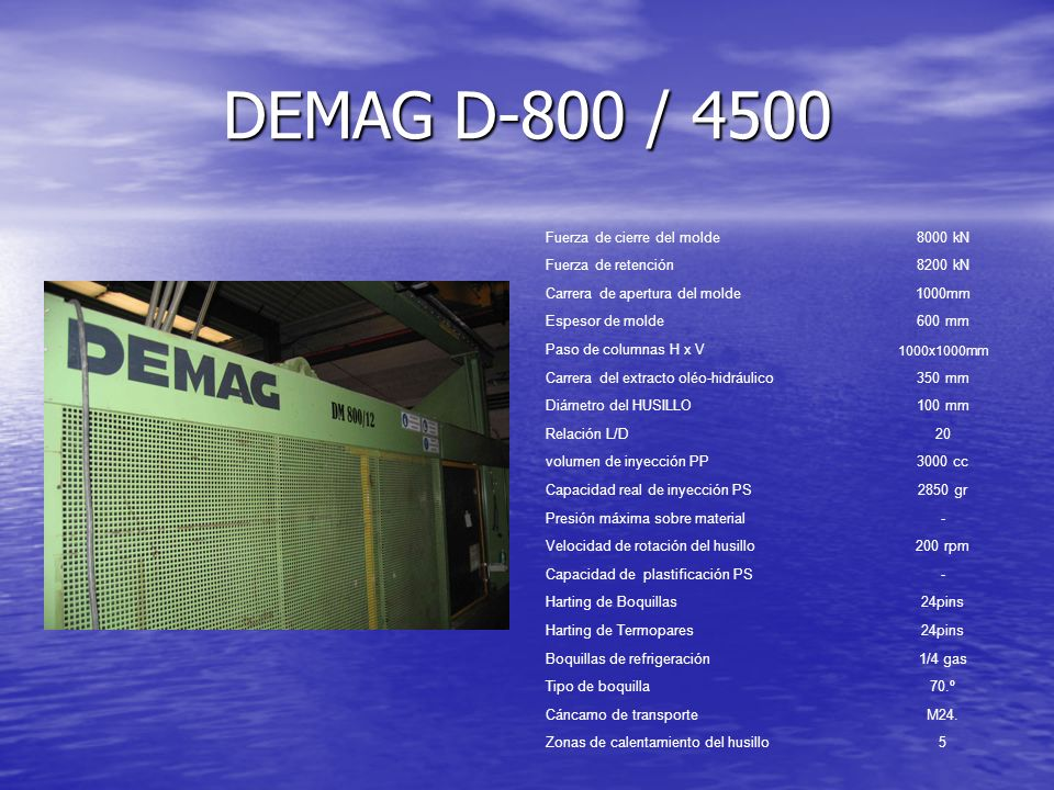 DEMAG D-800 / 4500 Fuerza de cierre del molde8000 kN Fuerza de retención8200 kN Carrera de apertura del molde1000mm Espesor de molde600 mm Paso de col