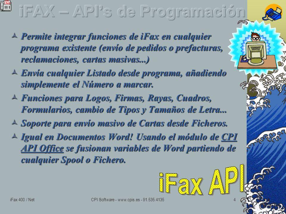 iFax 400 / NetCPI Software - www.cpis.es - 91.535.41354 Permite integrar funciones de iFax en cualquier programa existente (envío de pedidos o prefacturas, reclamaciones, cartas masivas...) Permite integrar funciones de iFax en cualquier programa existente (envío de pedidos o prefacturas, reclamaciones, cartas masivas...) Envía cualquier Listado desde programa, añadiendo simplemente el Número a marcar.
