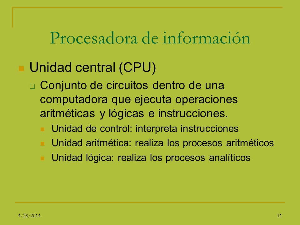 Procesadora de información Unidad central (CPU) Conjunto de circuitos dentro de una computadora que ejecuta operaciones aritméticas y lógicas e instru
