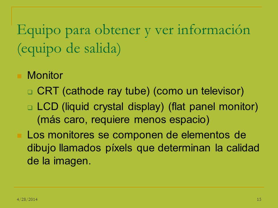 Equipo para obtener y ver información (equipo de salida) Monitor CRT (cathode ray tube) (como un televisor) LCD (liquid crystal display) (flat panel m