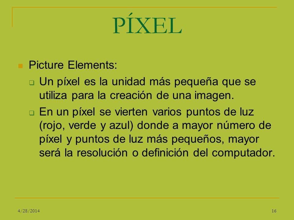 PÍXEL Picture Elements: Un píxel es la unidad más pequeña que se utiliza para la creación de una imagen. En un píxel se vierten varios puntos de luz (