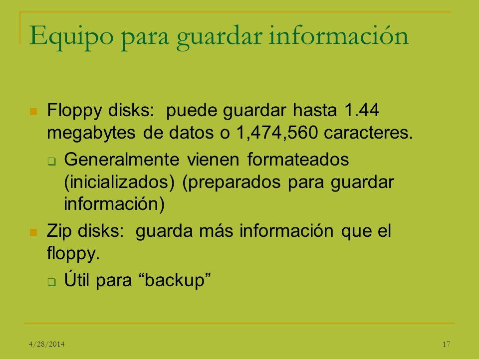 Equipo para guardar información Floppy disks: puede guardar hasta 1.44 megabytes de datos o 1,474,560 caracteres. Generalmente vienen formateados (ini