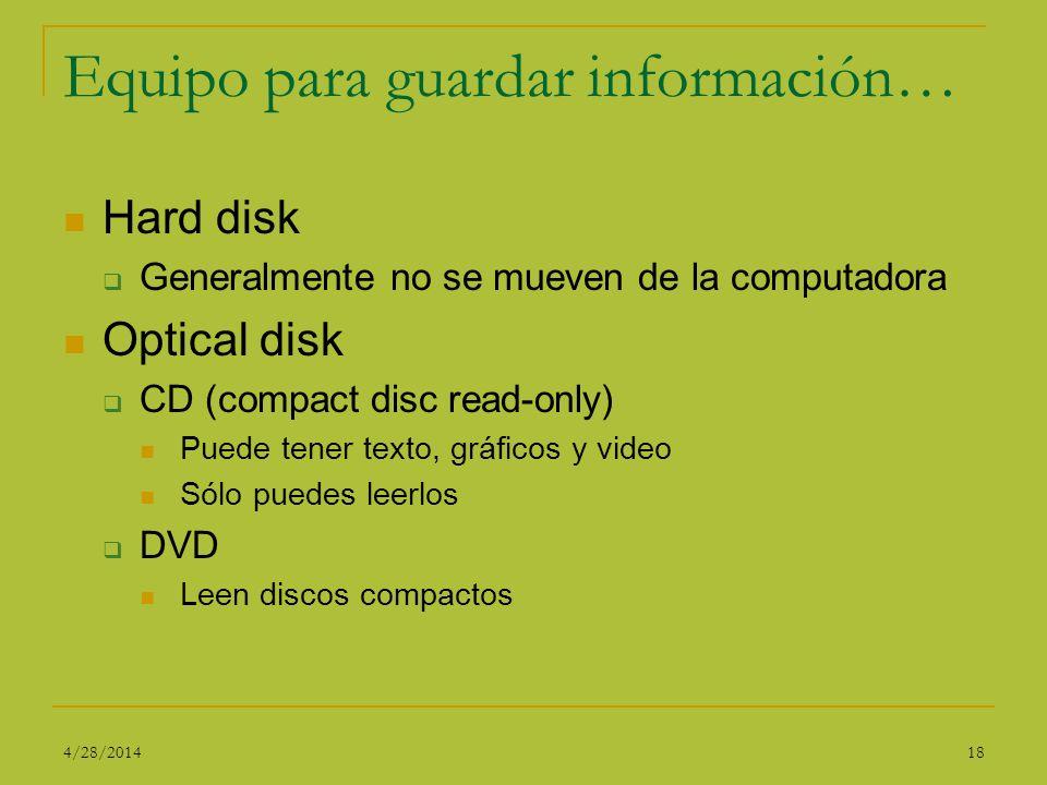 Equipo para guardar información… Hard disk Generalmente no se mueven de la computadora Optical disk CD (compact disc read-only) Puede tener texto, grá