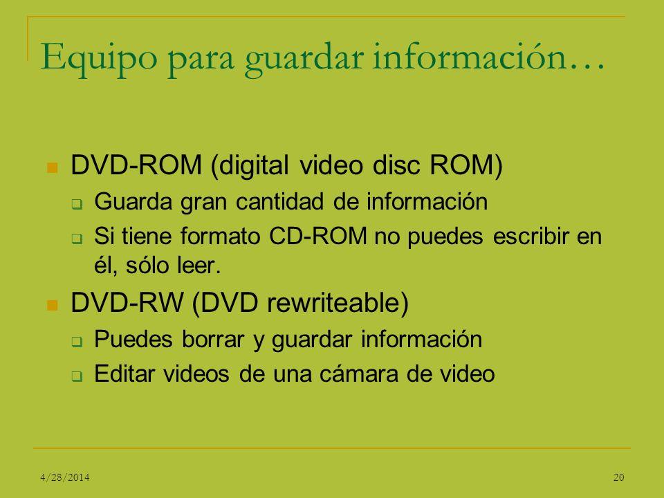 Equipo para guardar información… DVD-ROM (digital video disc ROM) Guarda gran cantidad de información Si tiene formato CD-ROM no puedes escribir en él
