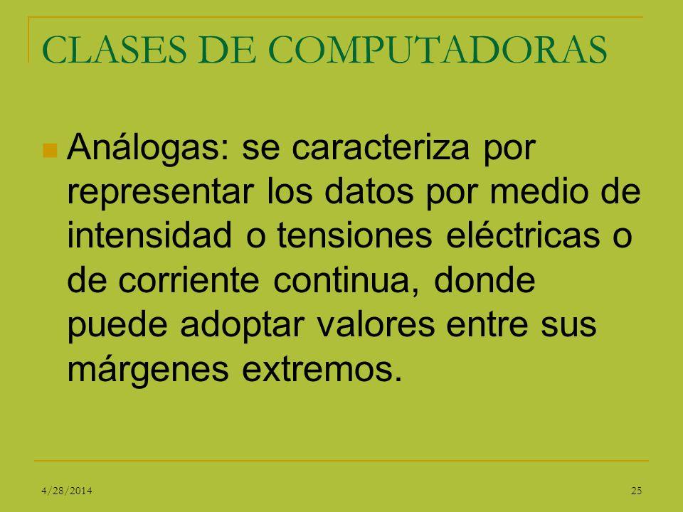 CLASES DE COMPUTADORAS Análogas: se caracteriza por representar los datos por medio de intensidad o tensiones eléctricas o de corriente continua, dond