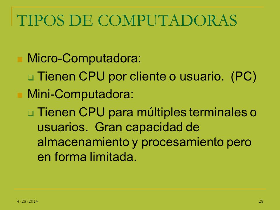 TIPOS DE COMPUTADORAS Micro-Computadora: Tienen CPU por cliente o usuario. (PC) Mini-Computadora: Tienen CPU para múltiples terminales o usuarios. Gra