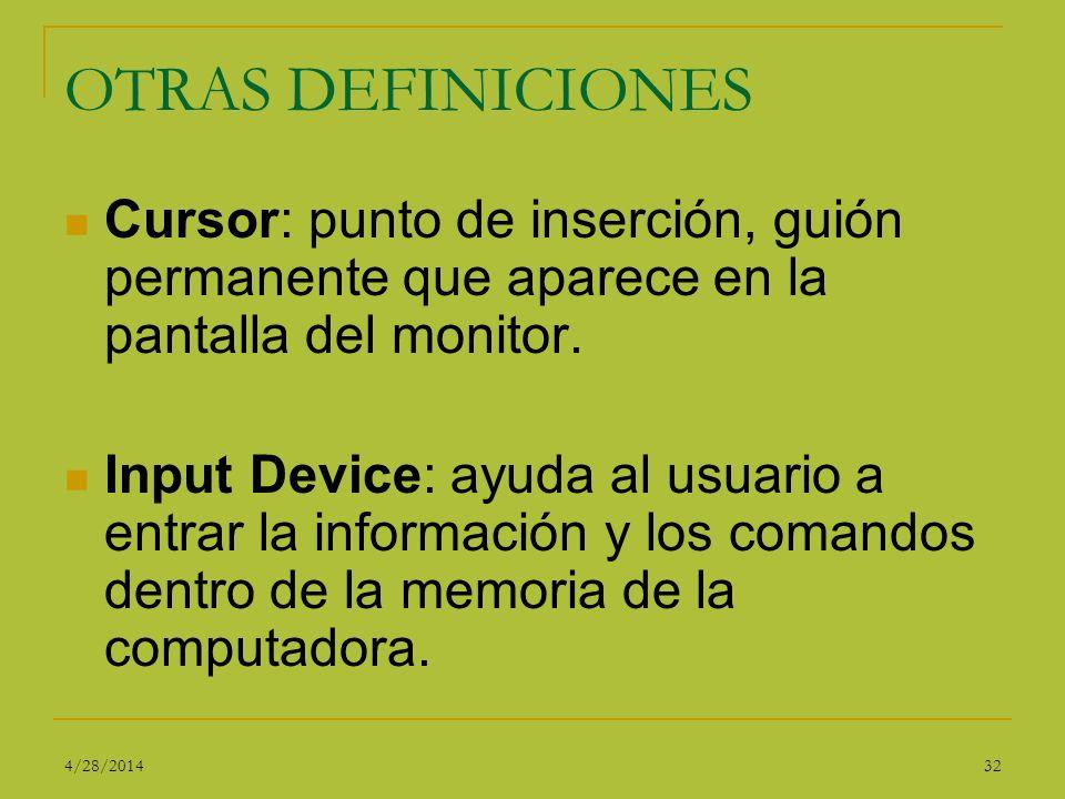 OTRAS DEFINICIONES Cursor: punto de inserción, guión permanente que aparece en la pantalla del monitor. Input Device: ayuda al usuario a entrar la inf