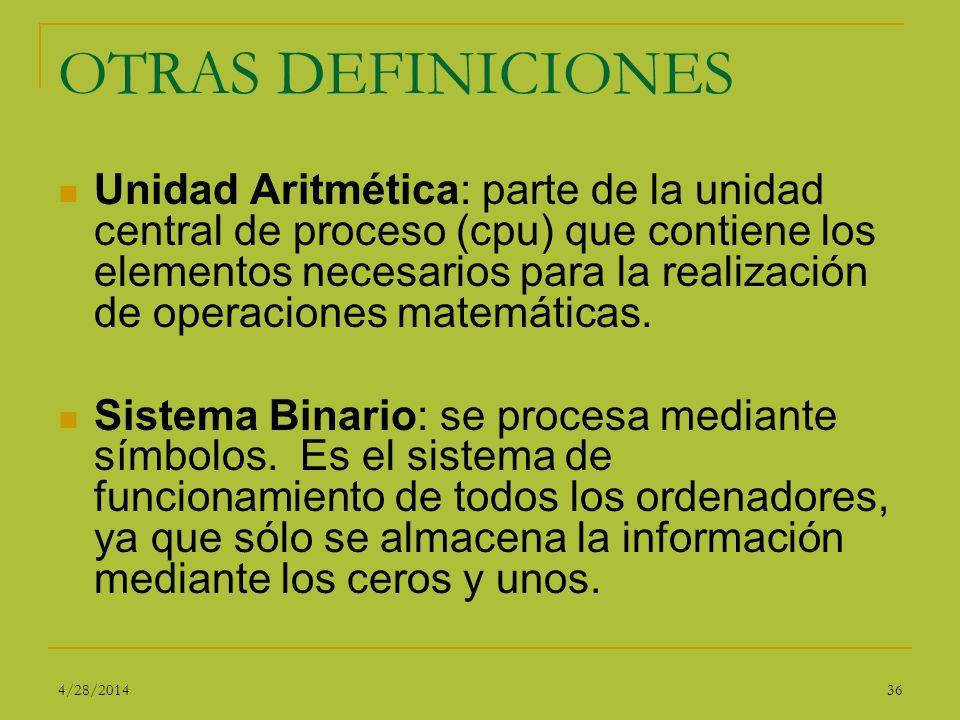 OTRAS DEFINICIONES Unidad Aritmética: parte de la unidad central de proceso (cpu) que contiene los elementos necesarios para la realización de operaci
