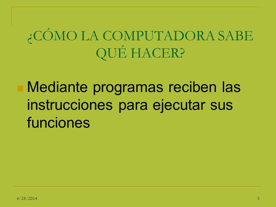 ¿CÓMO LA COMPUTADORA SABE QUÉ HACER? Mediante programas reciben las instrucciones para ejecutar sus funciones 54/28/2014