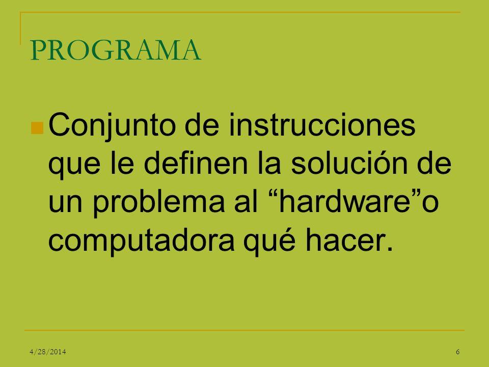 PROGRAMA Conjunto de instrucciones que le definen la solución de un problema al hardwareo computadora qué hacer. 64/28/2014
