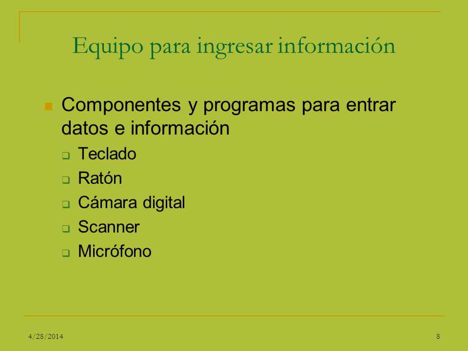 Equipo para ingresar información Componentes y programas para entrar datos e información Teclado Ratón Cámara digital Scanner Micrófono 84/28/2014