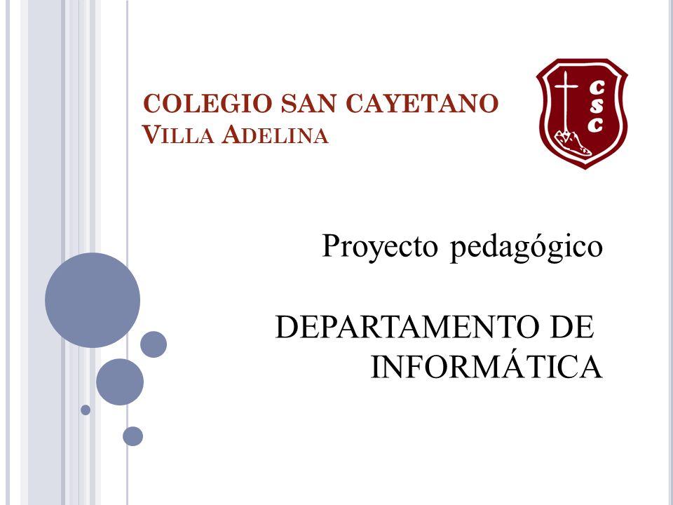 COLEGIO SAN CAYETANO V ILLA A DELINA Proyecto pedagógico DEPARTAMENTO DE INFORMÁTICA