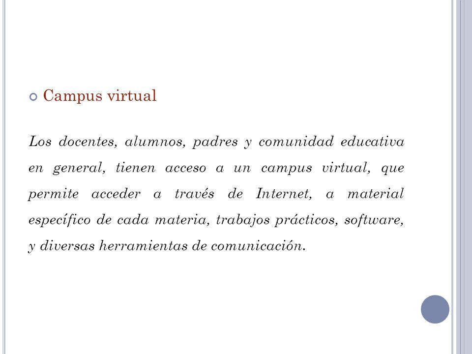 Campus virtual Los docentes, alumnos, padres y comunidad educativa en general, tienen acceso a un campus virtual, que permite acceder a través de Inte