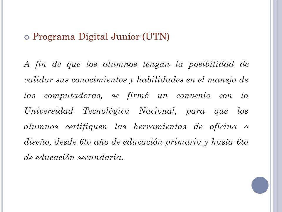 Programa Digital Junior (UTN) A fin de que los alumnos tengan la posibilidad de validar sus conocimientos y habilidades en el manejo de las computador