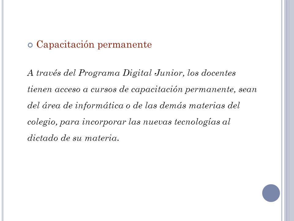 Capacitación permanente A través del Programa Digital Junior, los docentes tienen acceso a cursos de capacitación permanente, sean del área de informá