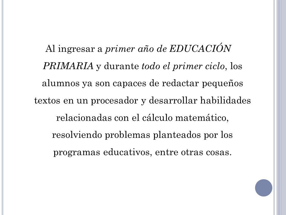 Al ingresar a primer año de EDUCACIÓN PRIMARIA y durante todo el primer ciclo, los alumnos ya son capaces de redactar pequeños textos en un procesador