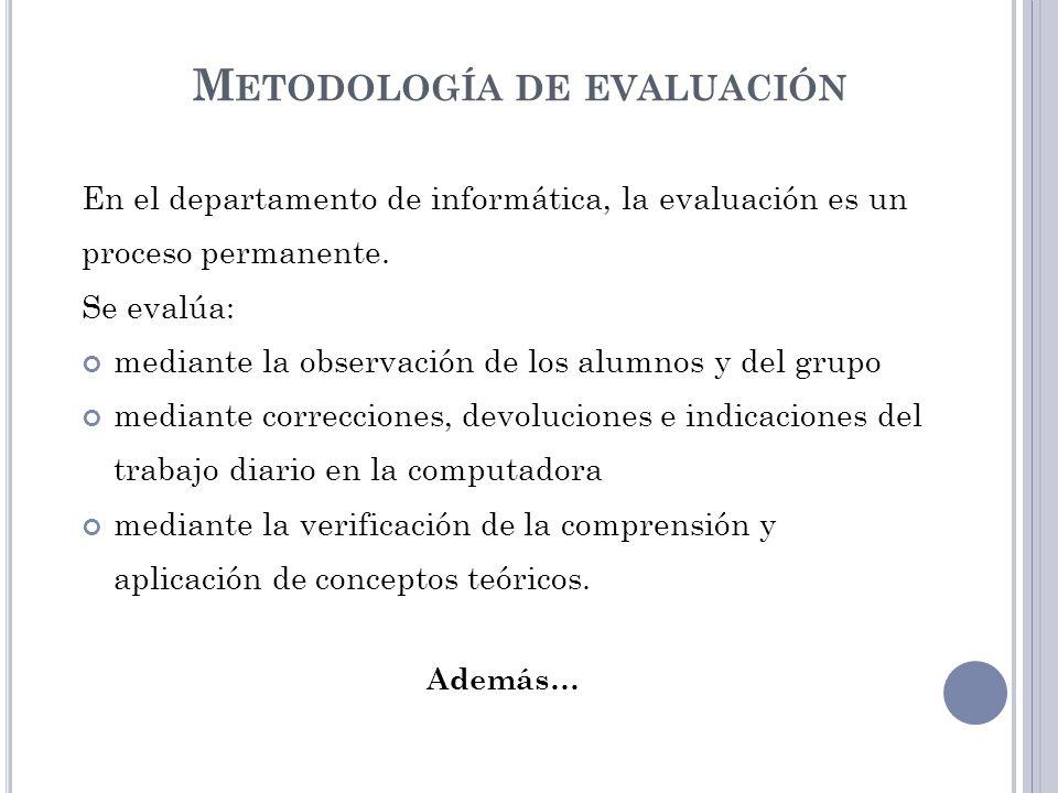 M ETODOLOGÍA DE EVALUACIÓN En el departamento de informática, la evaluación es un proceso permanente. Se evalúa: mediante la observación de los alumno